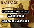 Reportage sur l'Arrivée des frères Barberousse aux rives algérienne